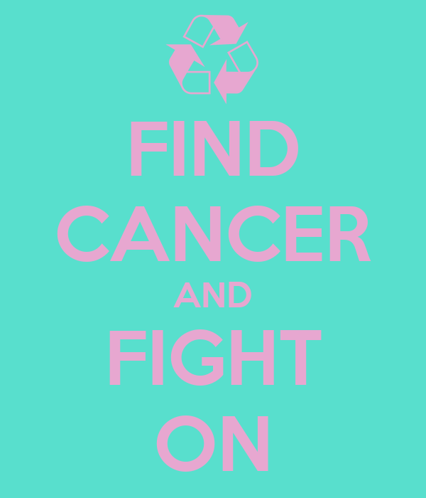 FIND CANCER AND FIGHT ON
