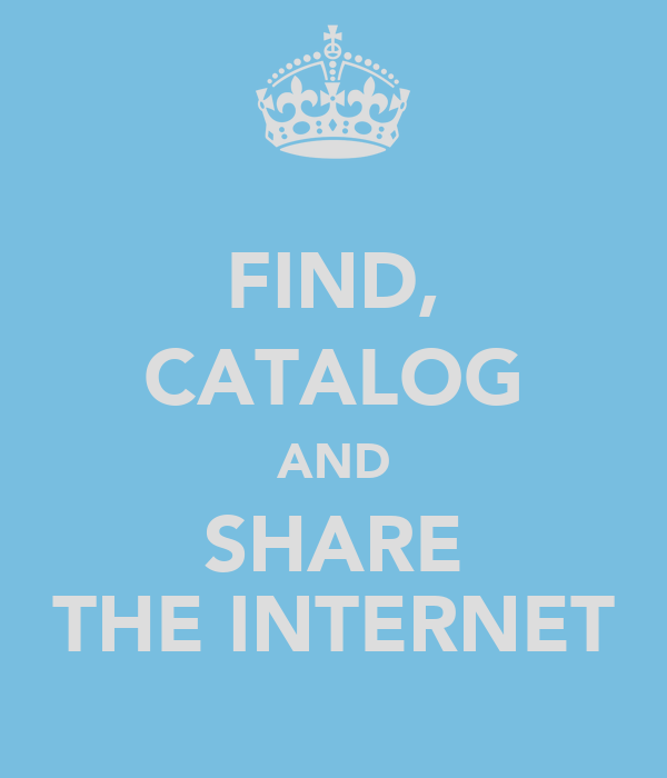 FIND, CATALOG AND SHARE THE INTERNET