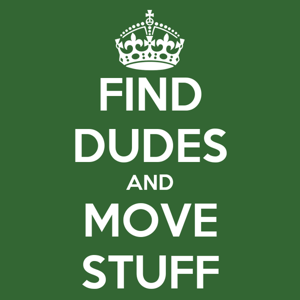FIND DUDES AND MOVE STUFF