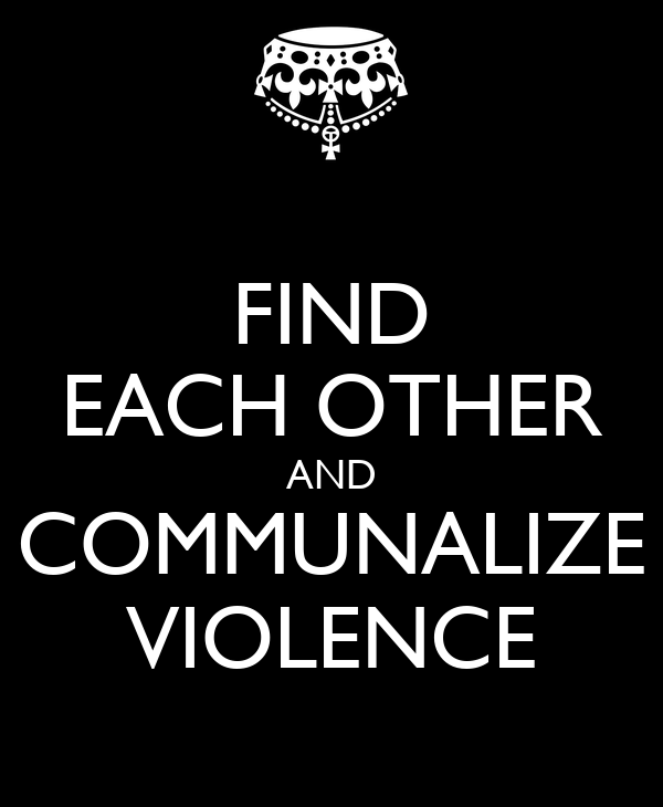 FIND EACH OTHER AND COMMUNALIZE VIOLENCE