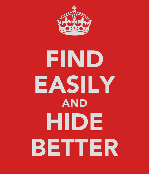 FIND EASILY AND HIDE BETTER