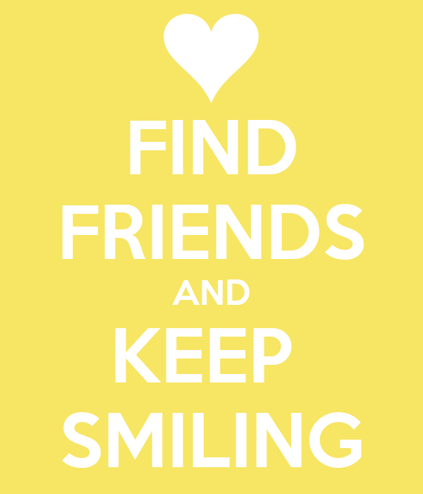 FIND FRIENDS AND KEEP  SMILING
