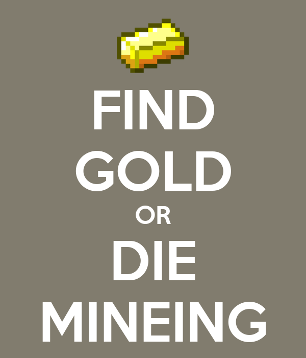 FIND GOLD OR DIE MINEING