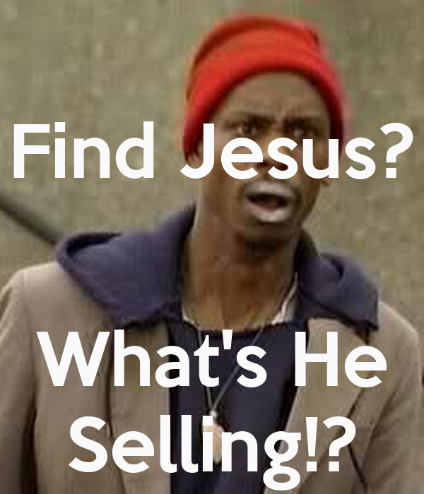 Find Jesus?   What's He Selling!?