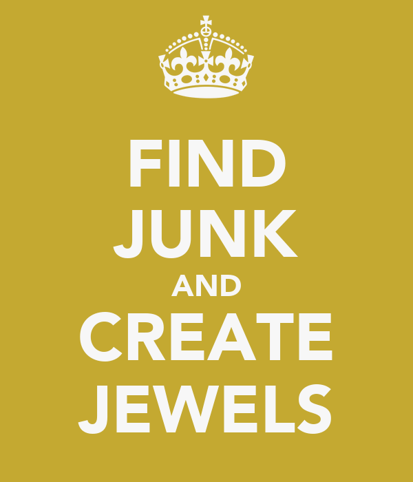 FIND JUNK AND CREATE JEWELS