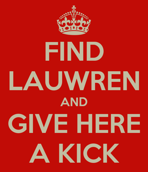 FIND LAUWREN AND GIVE HERE A KICK