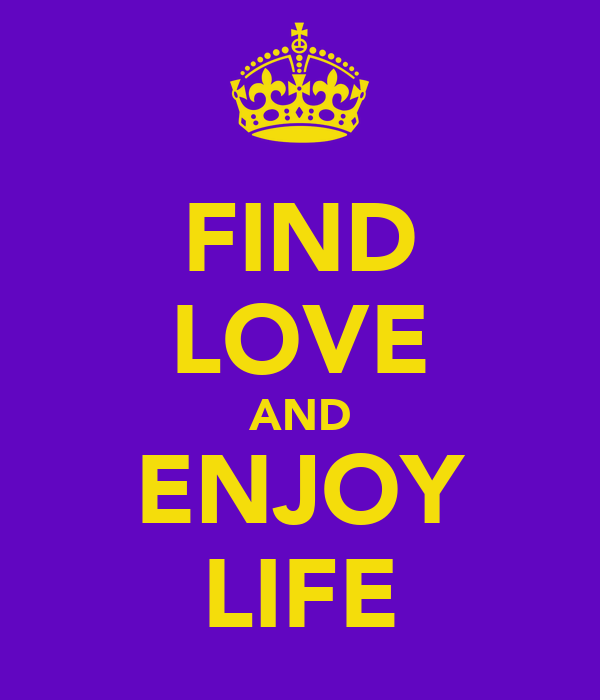 FIND LOVE AND ENJOY LIFE