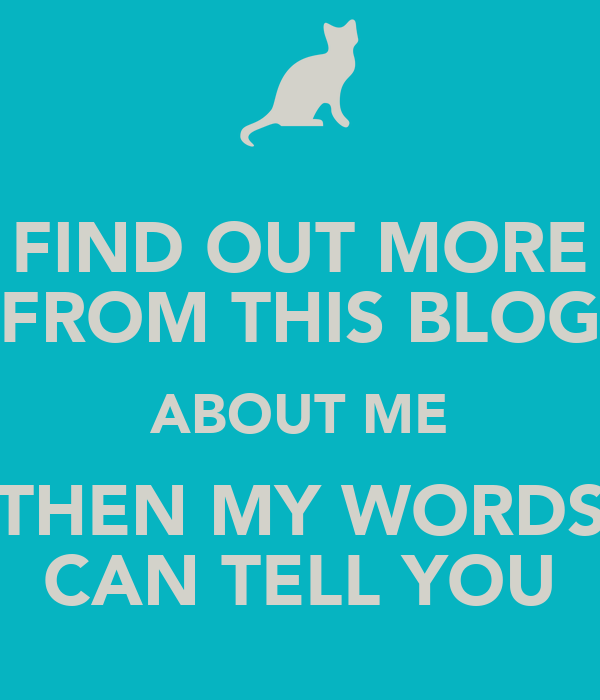FIND OUT MORE FROM THIS BLOG ABOUT ME THEN MY WORDS CAN TELL YOU