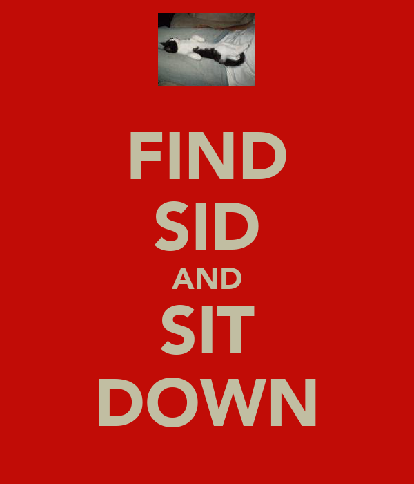 FIND SID AND SIT DOWN