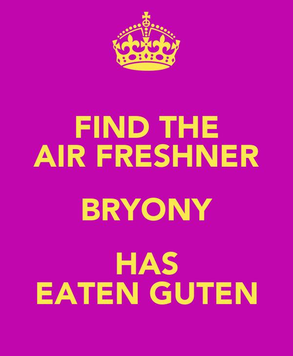 FIND THE AIR FRESHNER BRYONY HAS EATEN GUTEN
