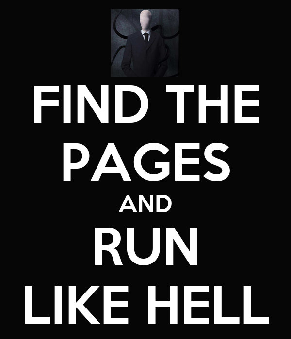 FIND THE PAGES AND RUN LIKE HELL