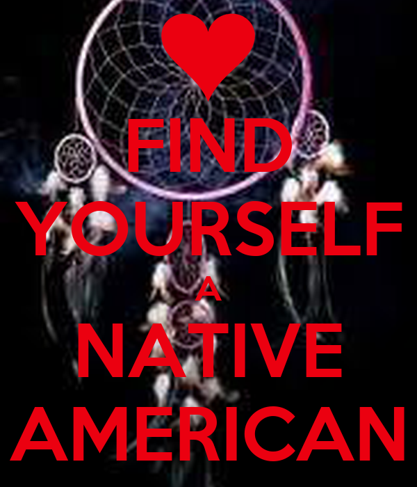FIND YOURSELF A NATIVE AMERICAN