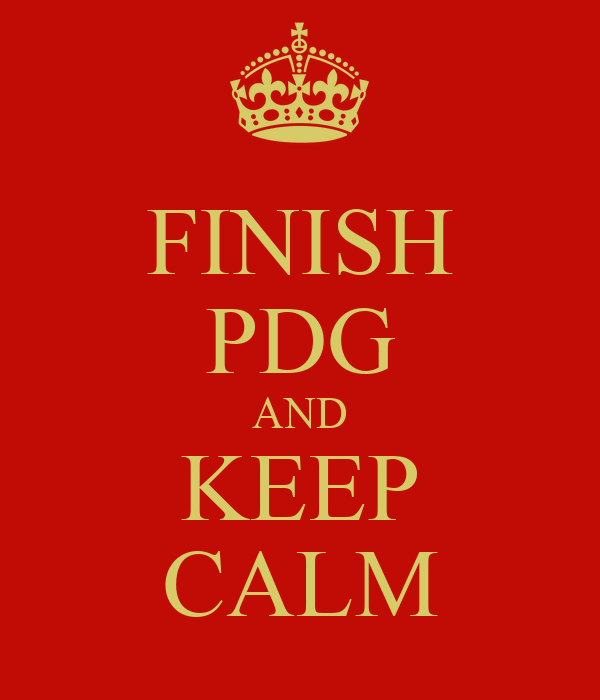 FINISH PDG AND KEEP CALM