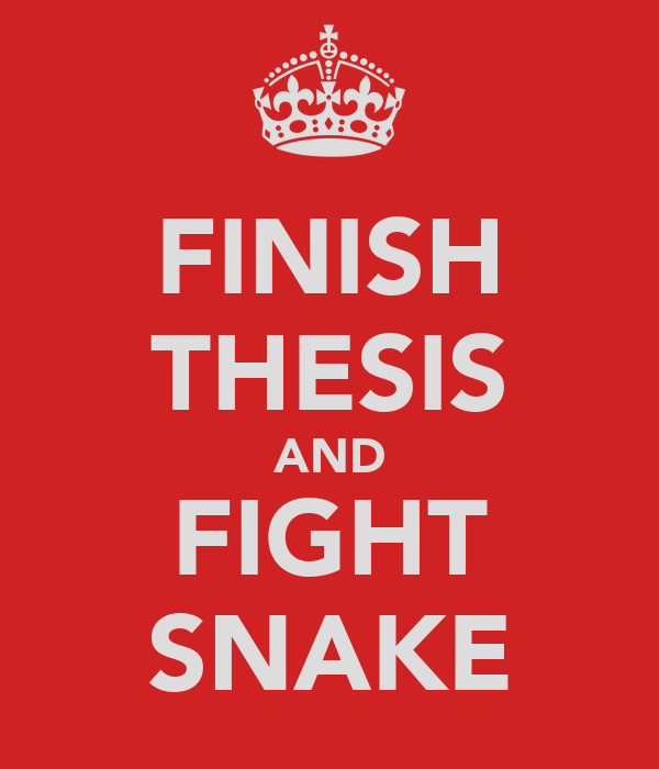 FINISH THESIS AND FIGHT SNAKE