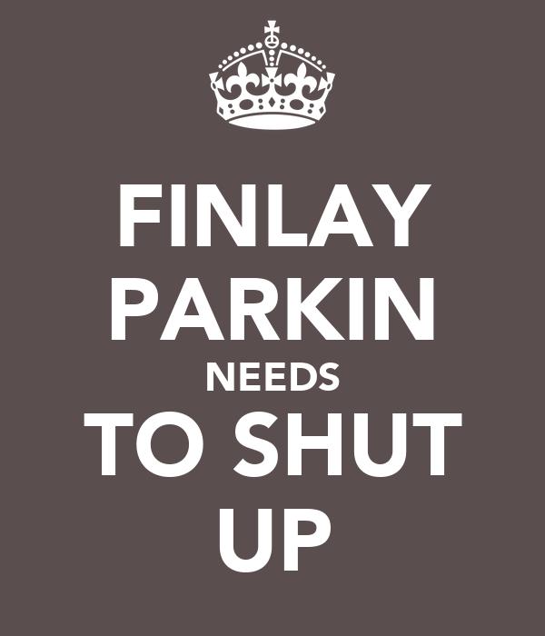 FINLAY PARKIN NEEDS TO SHUT UP