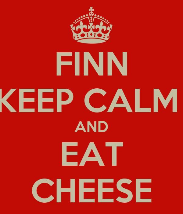 FINN KEEP CALM  AND EAT CHEESE