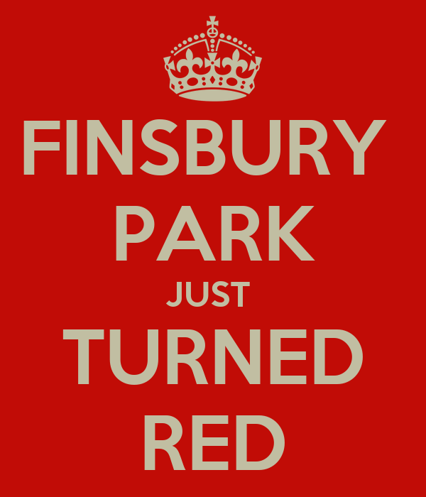 FINSBURY  PARK JUST  TURNED RED