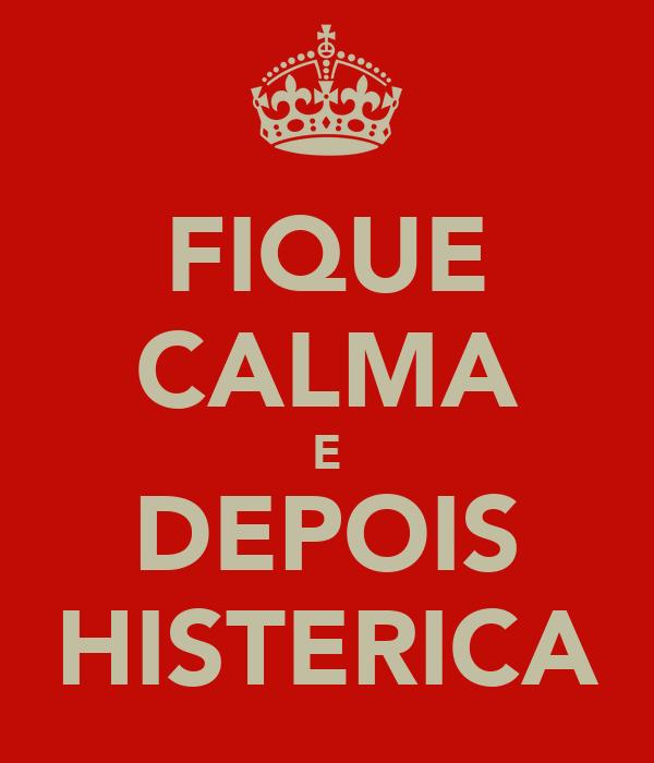 FIQUE CALMA E DEPOIS HISTERICA
