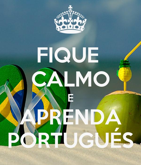 FIQUE  CALMO E APRENDA PORTUGUÉS