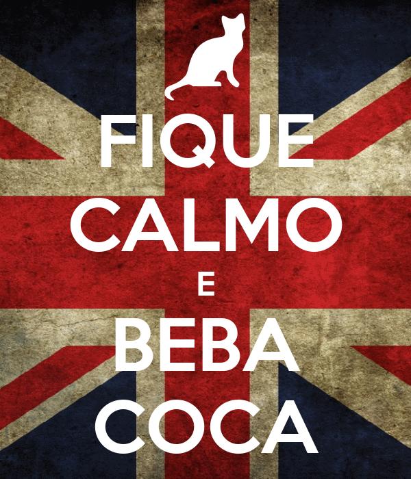 FIQUE CALMO E BEBA COCA