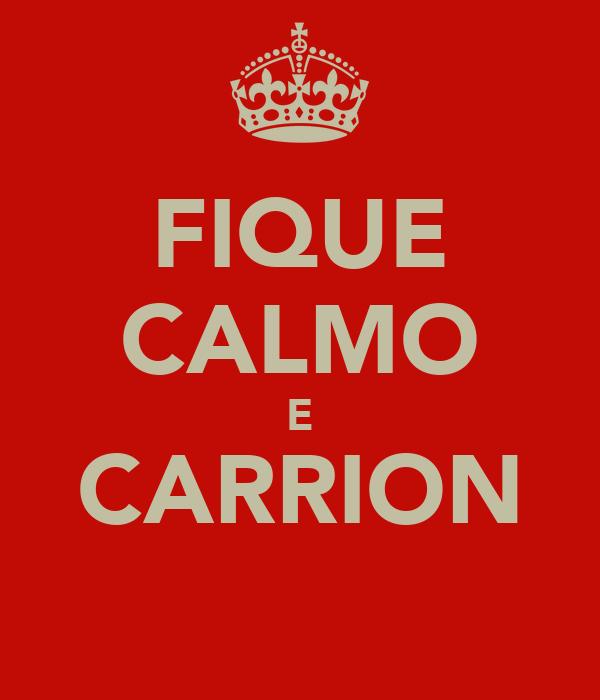 FIQUE CALMO E CARRION