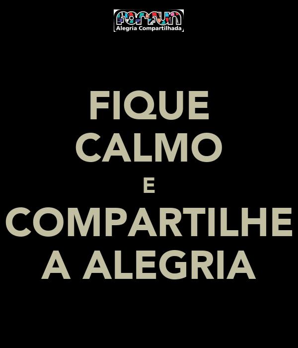 FIQUE CALMO E COMPARTILHE A ALEGRIA