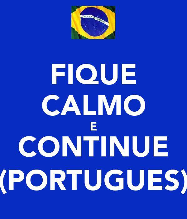 FIQUE CALMO E CONTINUE (PORTUGUES)