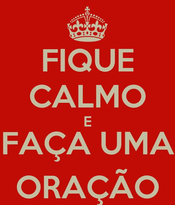 FIQUE CALMO E FAÇA UMA ORAÇÃO
