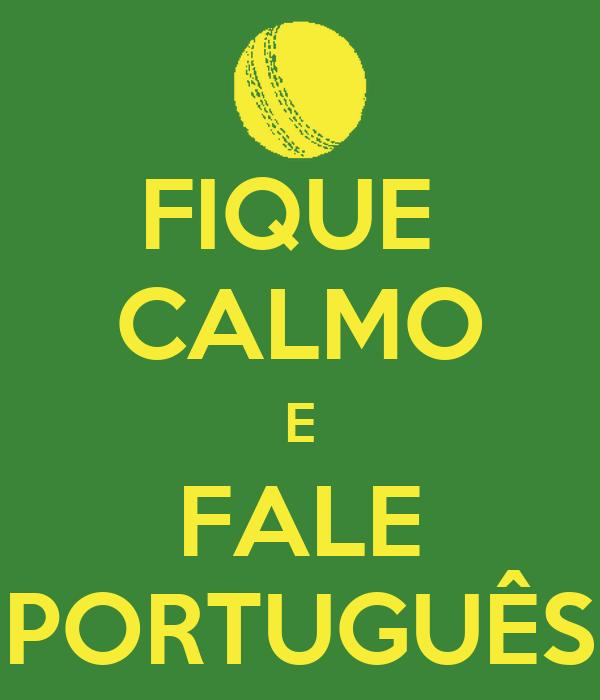FIQUE  CALMO E FALE PORTUGUÊS