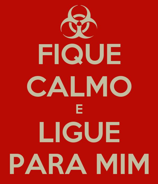 FIQUE CALMO E LIGUE PARA MIM