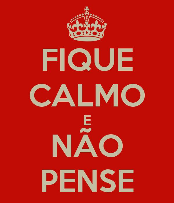 FIQUE CALMO E NÃO PENSE