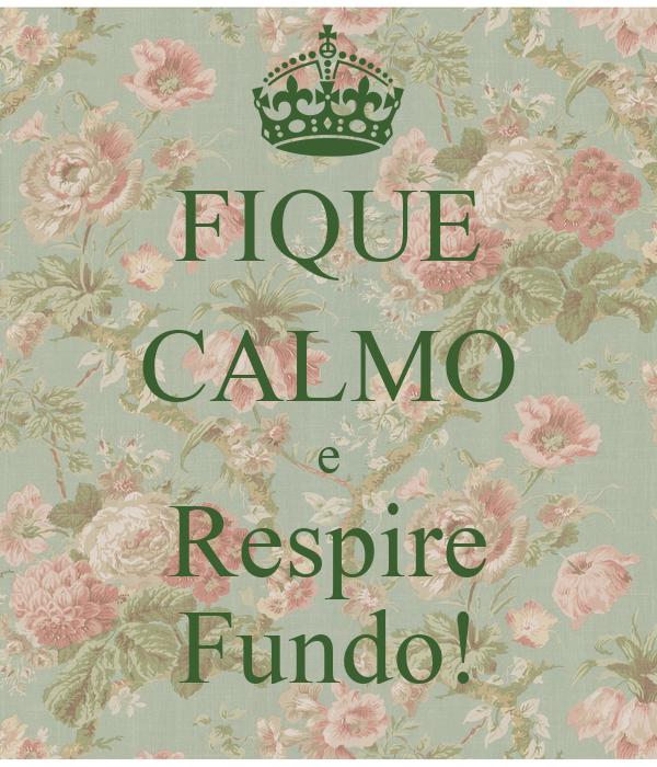 FIQUE CALMO e Respire Fundo!