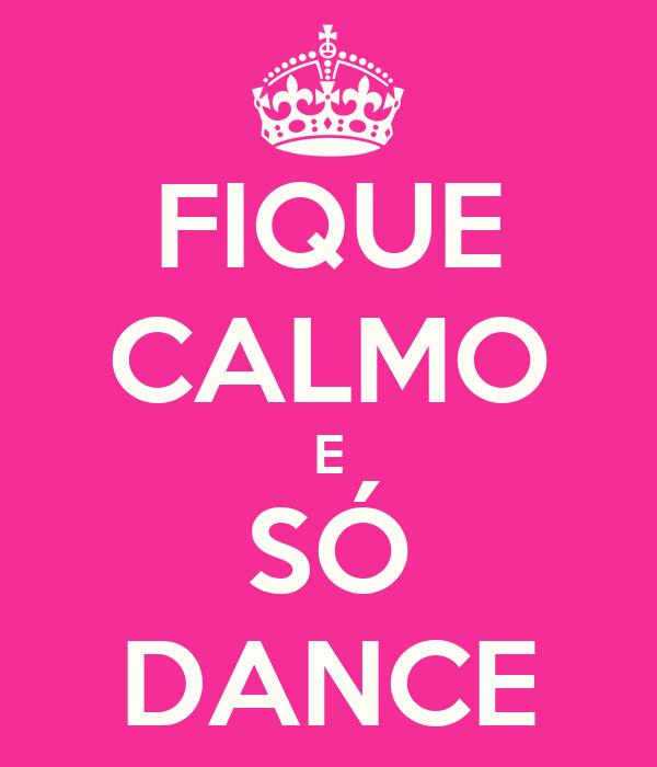FIQUE CALMO E SÓ DANCE