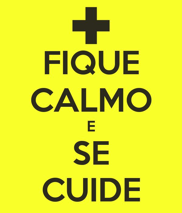FIQUE CALMO E SE CUIDE