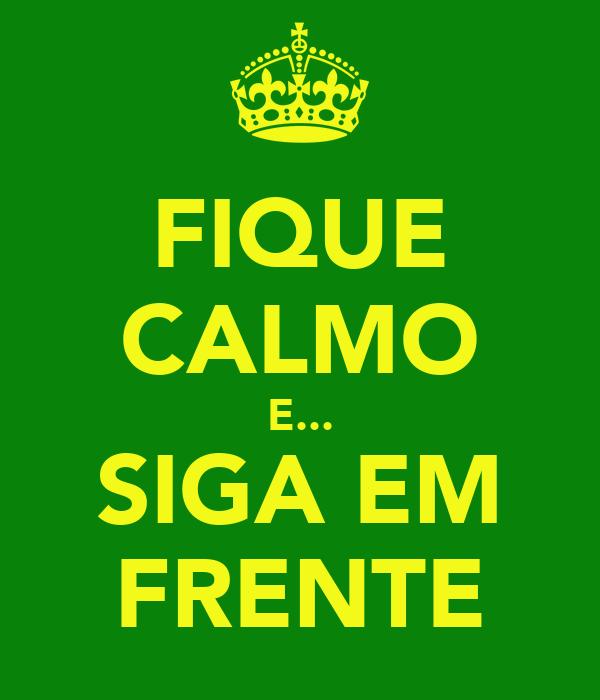 FIQUE CALMO E... SIGA EM FRENTE