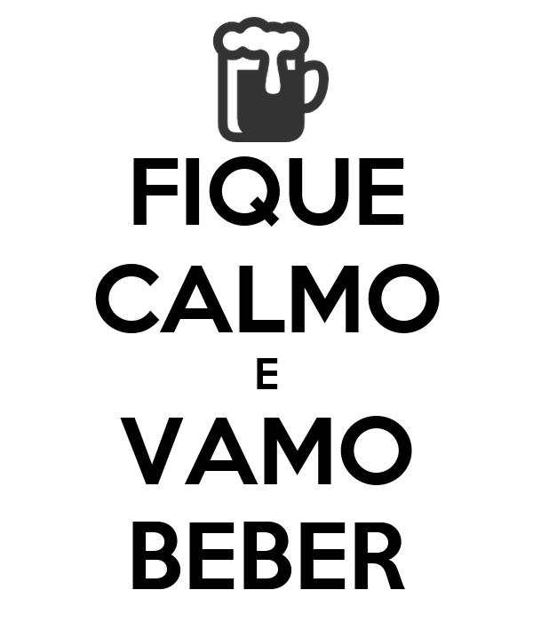 FIQUE CALMO E VAMO BEBER