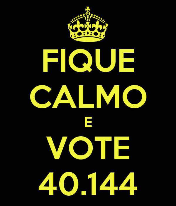FIQUE CALMO E VOTE 40.144