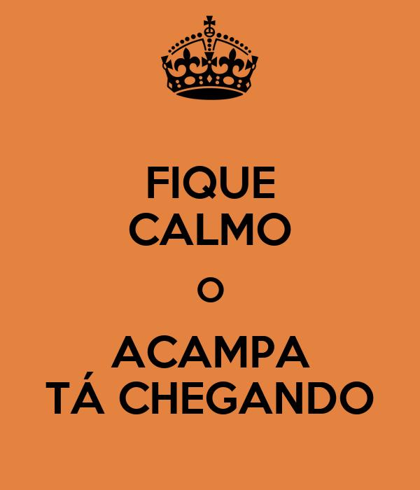 FIQUE CALMO O ACAMPA TÁ CHEGANDO