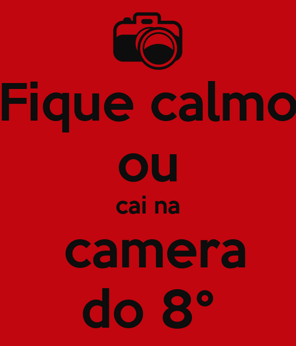 Fique calmo ou cai na  camera do 8°