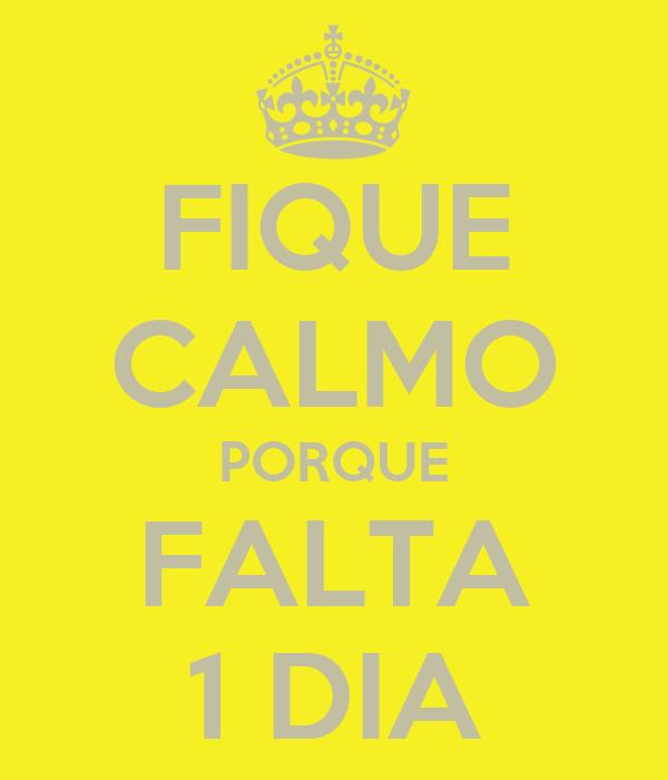 FIQUE CALMO PORQUE FALTA 1 DIA