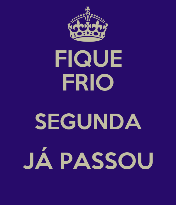 FIQUE FRIO SEGUNDA JÁ PASSOU