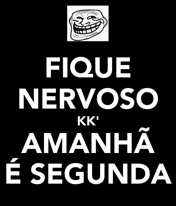 FIQUE NERVOSO KK' AMANHÃ É SEGUNDA