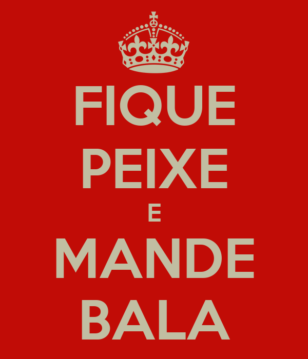 FIQUE PEIXE E MANDE BALA