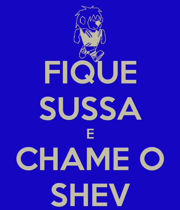 FIQUE SUSSA E CHAME O SHEV