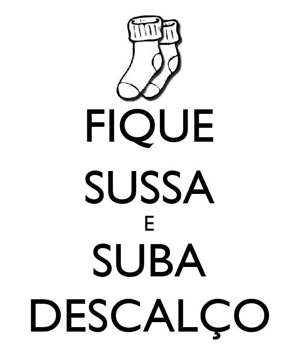 FIQUE SUSSA E SUBA DESCALÇO