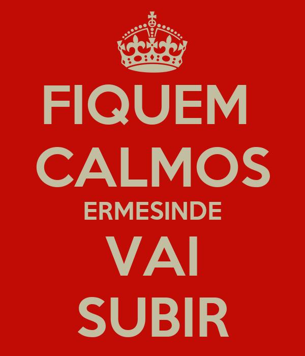 FIQUEM  CALMOS ERMESINDE VAI SUBIR