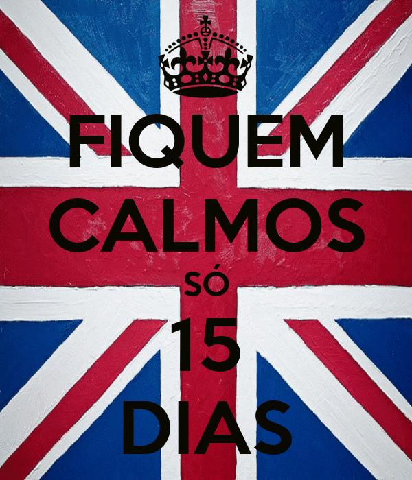 FIQUEM CALMOS SÓ 15 DIAS