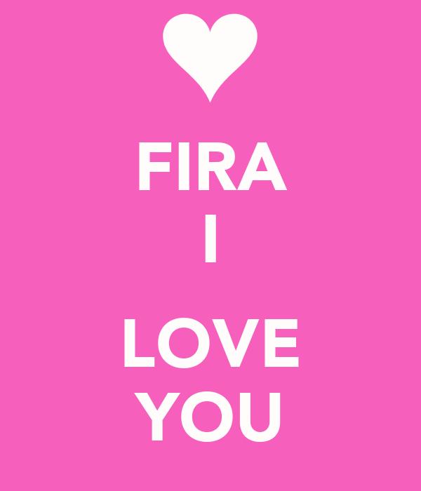 FIRA I  LOVE YOU