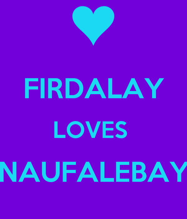 FIRDALAY LOVES  NAUFALEBAY