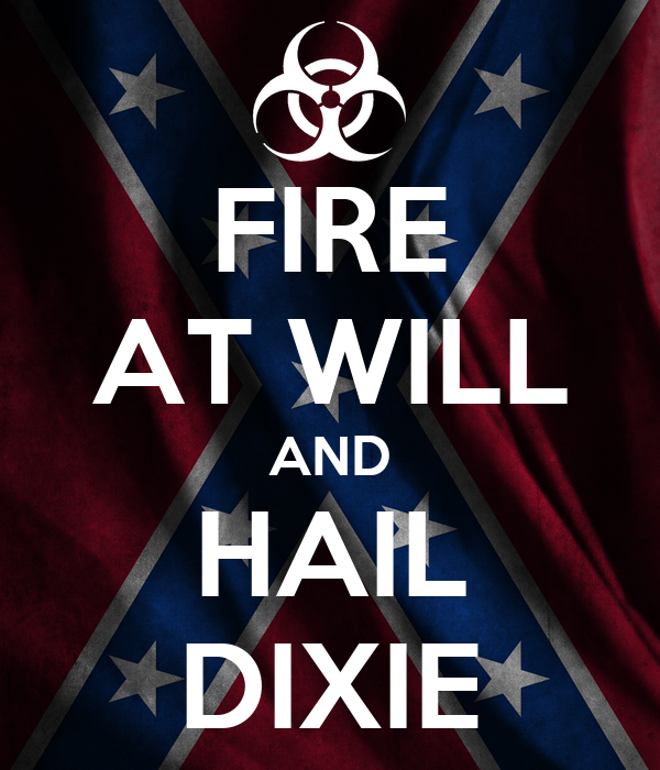 FIRE AT WILL AND HAIL DIXIE